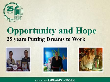 Opportunity and Hope 25 years Putting Dreams to Work.
