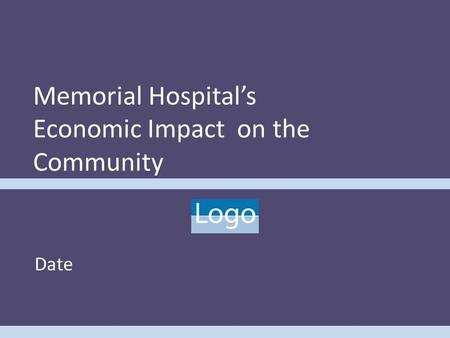 Memorial Hospital's Economic Impact on the Community Date.