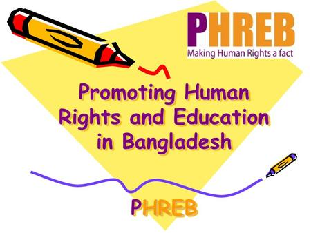 Promoting Human Rights and Education in Bangladesh PHREB.