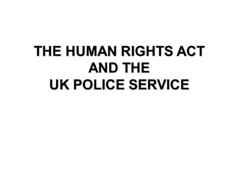 THE HUMAN RIGHTS ACT AND THE UK POLICE SERVICE Click on slide-show icon When completed exit PowerPoint programme to return to the CD- ROM content.