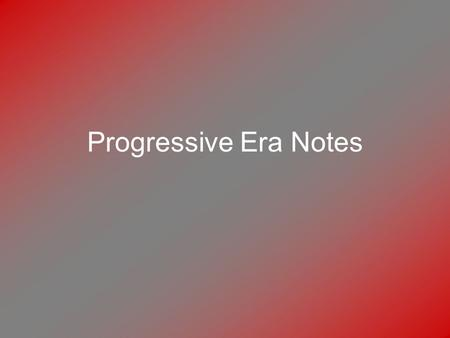 Progressive Era Notes.