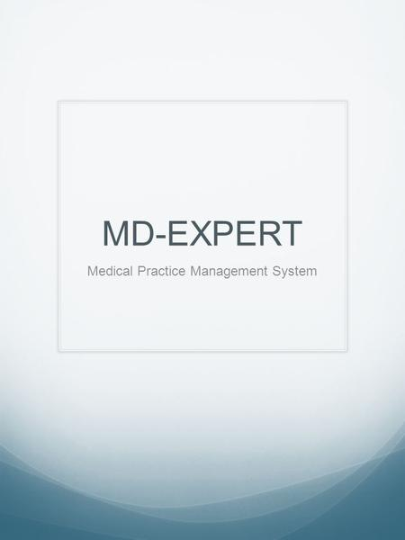 MD-EXPERT Medical Practice Management System. Product Overview Primary markets Family Practice Internal medicine General Practitioner Small to mid-size.