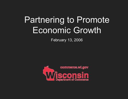 Partnering to Promote Economic Growth February 13, 2006.