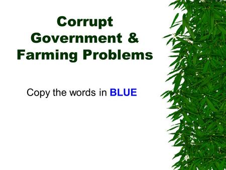 Corrupt Government & Farming Problems Copy the words in BLUE.