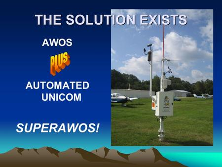 THE SOLUTION EXISTS AWOS AUTOMATED UNICOM SUPERAWOS!