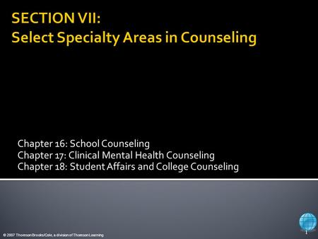 © 2007 Thomson Brooks/Cole, a division of Thomson Learning Chapter 16: School Counseling Chapter 17: Clinical Mental Health Counseling Chapter 18: Student.