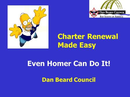 Even Homer Can Do It! Dan Beard Council Charter Renewal Made Easy.