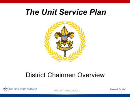 1 THE UNIT SERVICE PLAN The Unit Service Plan District Chairmen Overview.