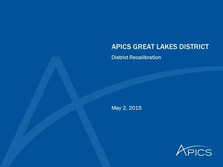 APICS GREAT LAKES DISTRICT May 2, 2015 District Recalibration.