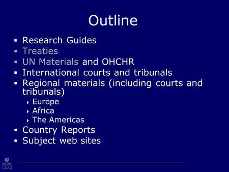 Outline  Research Guides  Treaties  UN Materials and OHCHR  International courts and tribunals  Regional materials (including courts and tribunals)