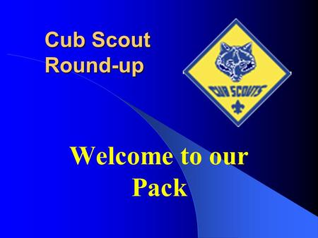 Welcome to our Pack Cub Scout Round-up. What is Cub Scouting? The grade school program of Boy Scouts for boys age 7-10 (grades 1-5) A program designed.