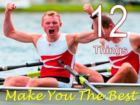 12 Things Make You The Best.