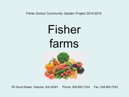 Fisher School Community Garden Project 2014-2015 Fisher farms 65 Gould Street, Walpole, MA 02081 Phone: 508 660-7234 Fax: 508 660-7233.