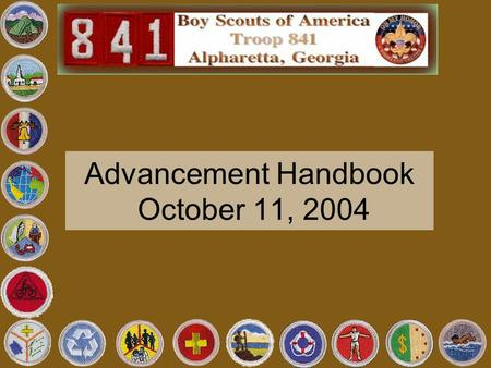 Advancement Handbook October 11, 2004. Two Types of Advancement Rank Advancement – Specific requirements all scouts must complete to move to the next.