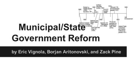 Municipal/State Government Reform by Eric Vignola, Borjan Aritonovski, and Zack Pine.