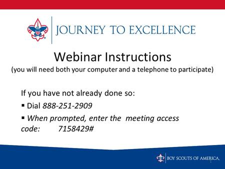 Webinar Instructions (you will need both your computer and a telephone to participate) If you have not already done so:  Dial 888-251-2909  When prompted,