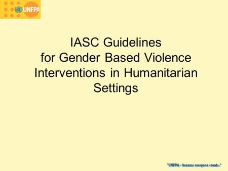 IASC Guidelines for Gender Based Violence Interventions in Humanitarian Settings.