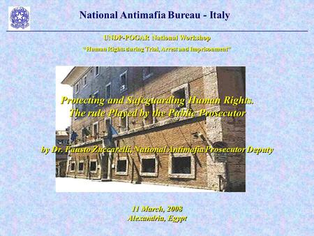 "National Antimafia Bureau - Italy UNDP-POGAR National Workshop ""Human Rights during Trial, Arrest and Imprisonment"" Protecting and Safeguarding Human Rights."