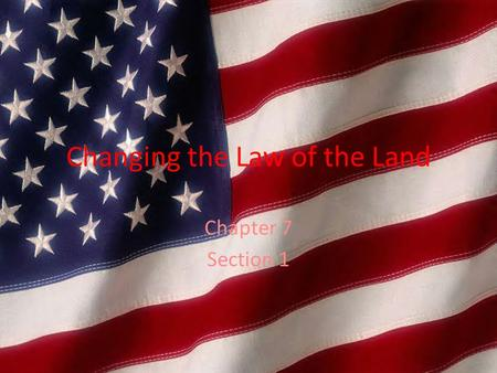 Changing the Law of the Land Chapter 7 Section 1.