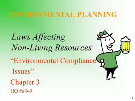 "Laws Affecting Non-Living Resources ""Environmental Compliance Issues"" Chapter 3 HO #s 6-9 ENVIRONMENTAL PLANNING 1."