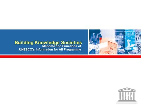 Knowledge Societies and IFAP 1 Building Knowledge Societies IFAP's Mandate and Functions Building Knowledge Societies Mandate and Functions of UNESCO's.