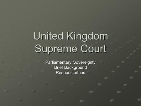 United Kingdom Supreme Court Parliamentary Sovereignty Brief Background Responsibilities.