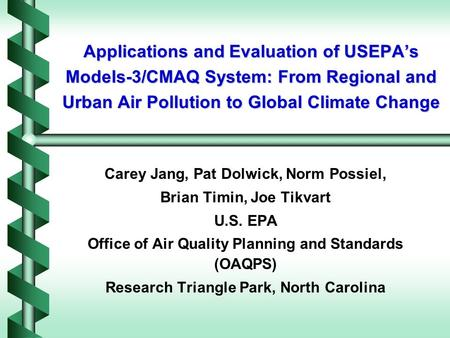 Applications and Evaluation of USEPA's Models-3/CMAQ System: From Regional and Urban Air Pollution to Global Climate Change Carey Jang, Pat Dolwick, Norm.