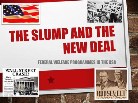 THE SLUMP AND THE NEW DEAL FEDERAL WELFARE PROGRAMMES IN THE USA.