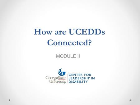 MODULE II 1 How are UCEDDs Connected?. Topics of Presentation 1. Administration on Intellectual and Developmental Disabilities (AIDD) 2. Association of.