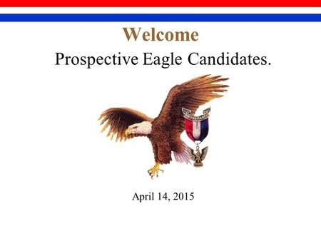 Welcome Prospective Eagle Candidates. April 14, 2015.