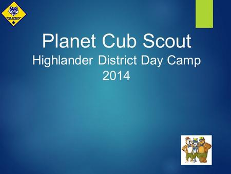 Planet Cub Scout Highlander District Day Camp 2014.