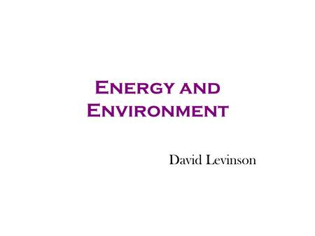 Energy and Environment David Levinson. World Energy Use.