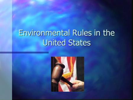 Environmental Rules in the United States. National Environmental Policy Act (NEPA) n Enacted January 1, 1970 n Set a national environmental policy n Required.
