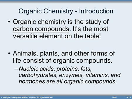 Copyright © Houghton Mifflin Company. All rights reserved.14 | 1 Organic Chemistry - Introduction Organic chemistry is the study of carbon compounds. It's.