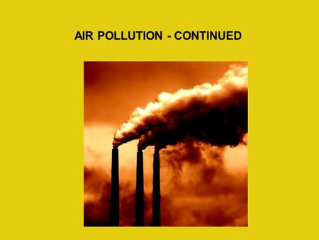 "AIR POLLUTION - CONTINUED. The Clean Air Act requires EPA to set standards for 6 ""criteria"" air pollutants. We have talked about two - particulates and."