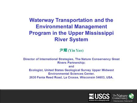 Waterway Transportation and the Environmental Management Program in the Upper Mississippi River System 尹耀 (Yin Yao) Director of International Strategies,