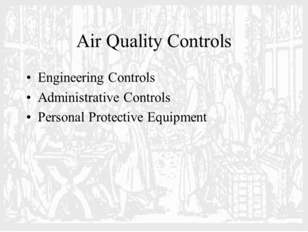 Air Quality Controls Engineering Controls Administrative Controls Personal Protective Equipment.