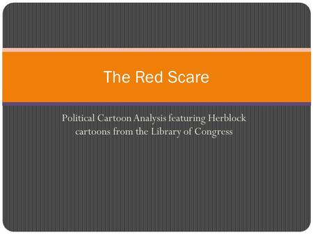 Political Cartoon Analysis featuring Herblock cartoons from the Library of Congress The Red Scare.