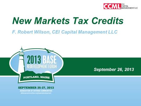 New Markets Tax Credits F. Robert Wilson, CEI Capital Management LLC September 26, 2013.