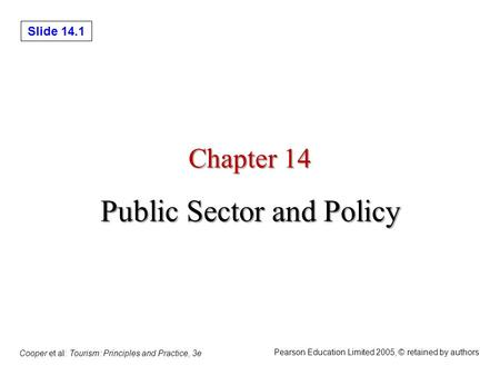 Slide 14.1 Cooper et al: Tourism: Principles and Practice, 3e Pearson Education Limited 2005, © retained by authors Chapter 14 Public Sector and Policy.