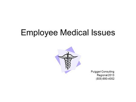 Employee Medical Issues Puiggari Consulting Regional 2013 (505) 690-4052.