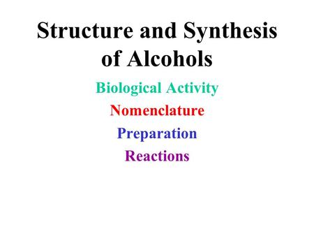Structure and Synthesis of Alcohols Biological Activity Nomenclature Preparation Reactions.