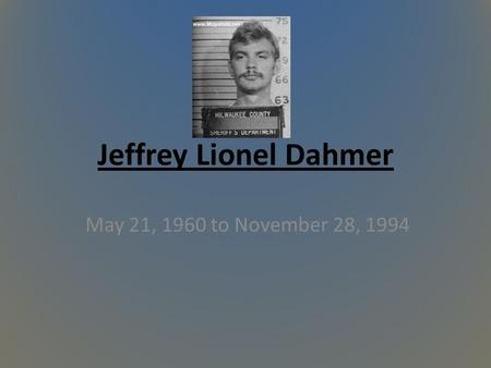 the day jeffrey lionel dahmer came into the world The door closed behind jeffrey lionel dahmer she came up to lionel and said she thought she could forgive subscribe to the christian chronicle email.