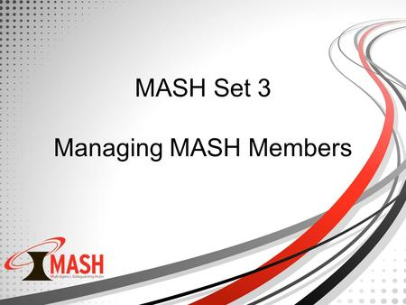 MASH Set 3 Managing MASH Members. Housekeeping Introductions Fire Exits Toilets Breaks Phones Learning Contract Handouts.