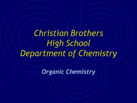 Christian Brothers High School Department of Chemistry Organic Chemistry.