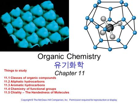 Organic Chemistry 유기화학 Chapter 11 Copyright © The McGraw-Hill Companies, Inc. Permission required for reproduction or display. Things to study 11.1 Classes.