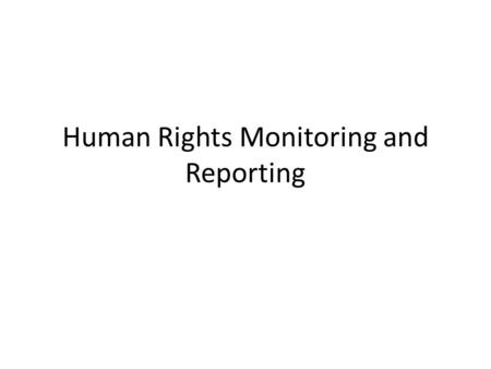 Human Rights Monitoring and Reporting. What is human rights monitoring and how does it differ from similar activities? Human rights monitoring is a broad.