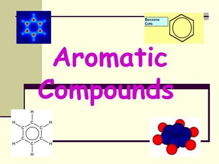 Aromatic Compounds. Lecture Outline Aromatic vs aliphatic compounds Aromatic vs aliphatic compounds Benzene Benzene Structure/ stability Structure/ stability.
