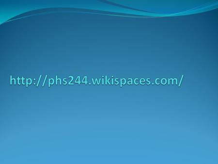 Http://phs244.wikispaces.com/.