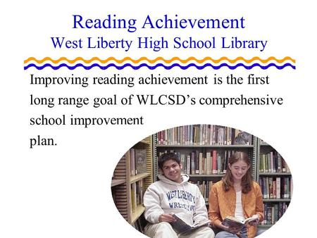 West Liberty High School Library Action Research Grant Reading Achievement West Liberty High School Library Improving reading achievement is the first.
